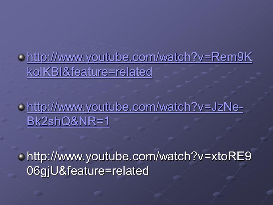 http://www.youtube.com/watch?v=Rem9K kolKBI&feature=related http://www.youtube.com/watch?v=Rem9K kolKBI&feature=related http://www.youtube.com/watch?v