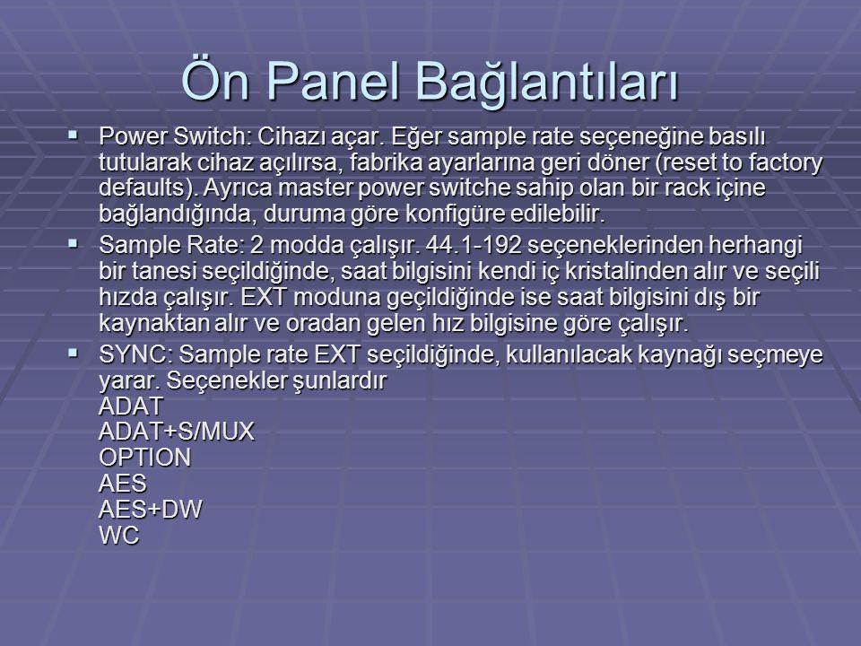 Ön Panel Bağlantıları  Power Switch: Cihazı açar.
