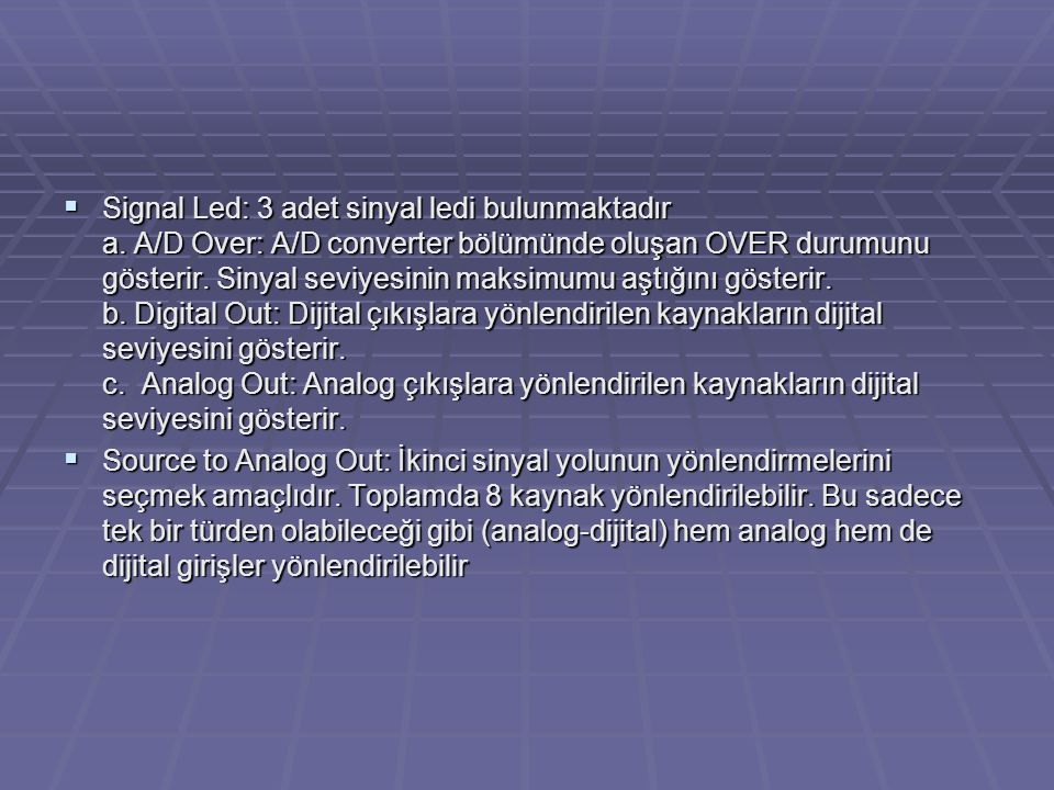  Signal Led: 3 adet sinyal ledi bulunmaktadır a. A/D Over: A/D converter bölümünde oluşan OVER durumunu gösterir. Sinyal seviyesinin maksimumu aştığı