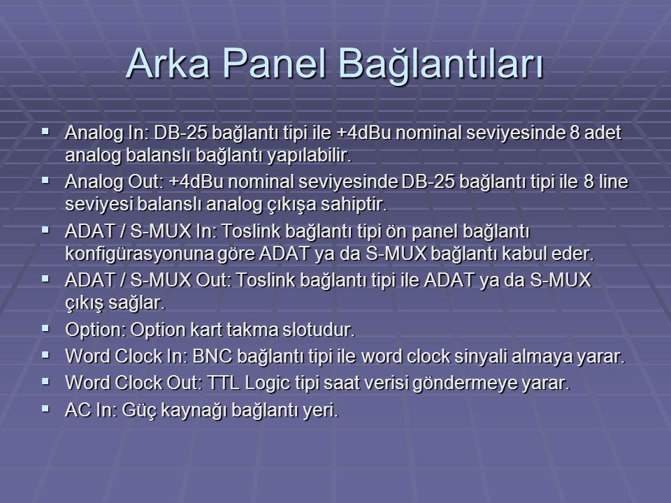 Arka Panel Bağlantıları  Analog In: DB-25 bağlantı tipi ile +4dBu nominal seviyesinde 8 adet analog balanslı bağlantı yapılabilir.