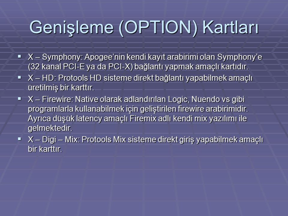 Genişleme (OPTION) Kartları  X – Symphony: Apogee'nin kendi kayıt arabirimi olan Symphony'e (32 kanal PCI-E ya da PCI-X) bağlantı yapmak amaçlı kartıdır.