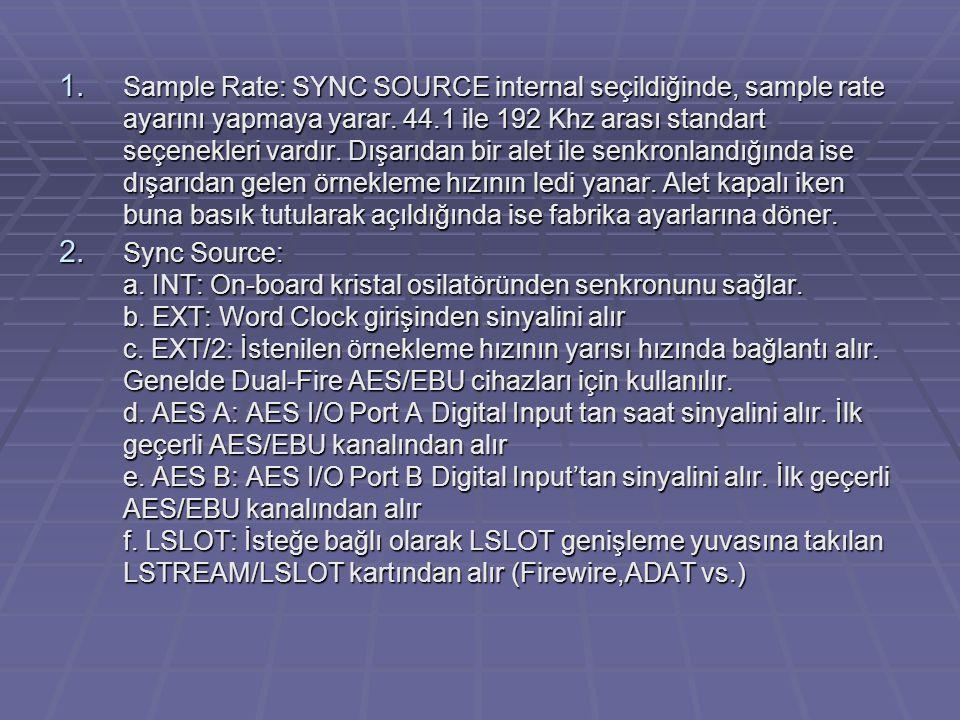 1. Sample Rate: SYNC SOURCE internal seçildiğinde, sample rate ayarını yapmaya yarar. 44.1 ile 192 Khz arası standart seçenekleri vardır. Dışarıdan bi