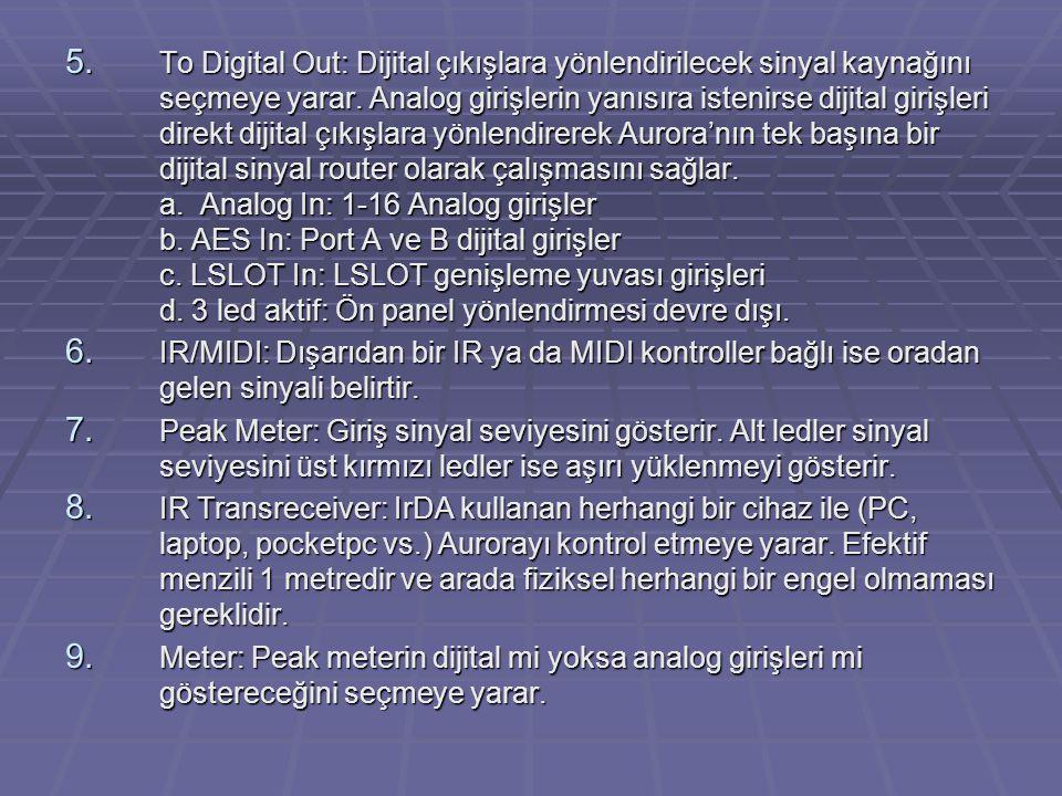 5. To Digital Out: Dijital çıkışlara yönlendirilecek sinyal kaynağını seçmeye yarar. Analog girişlerin yanısıra istenirse dijital girişleri direkt dij