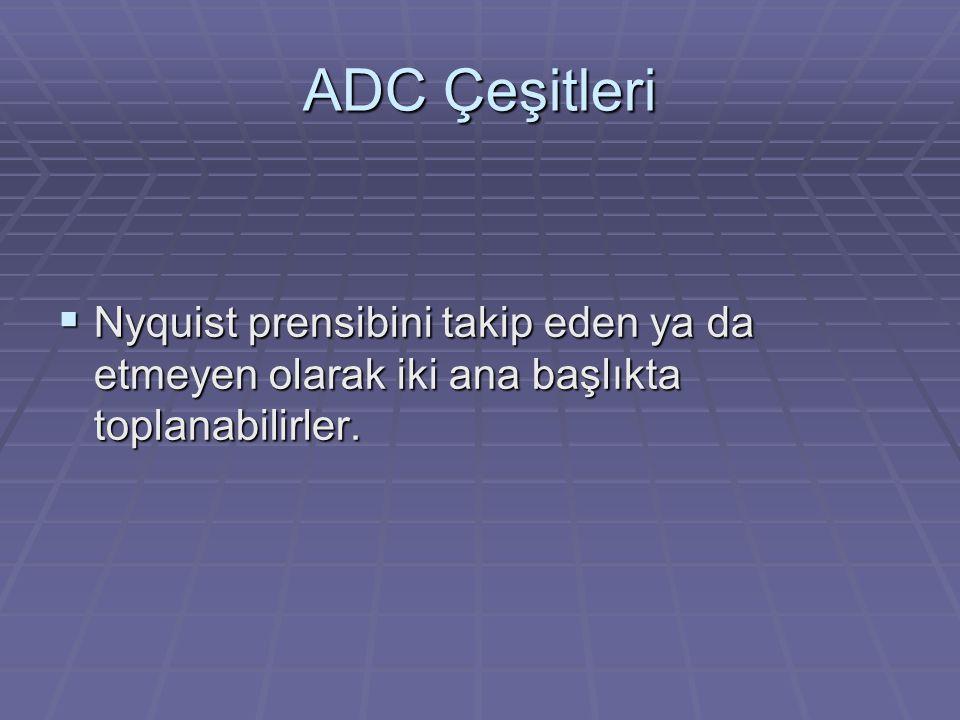 ADC Çeşitleri  Nyquist prensibini takip eden ya da etmeyen olarak iki ana başlıkta toplanabilirler.