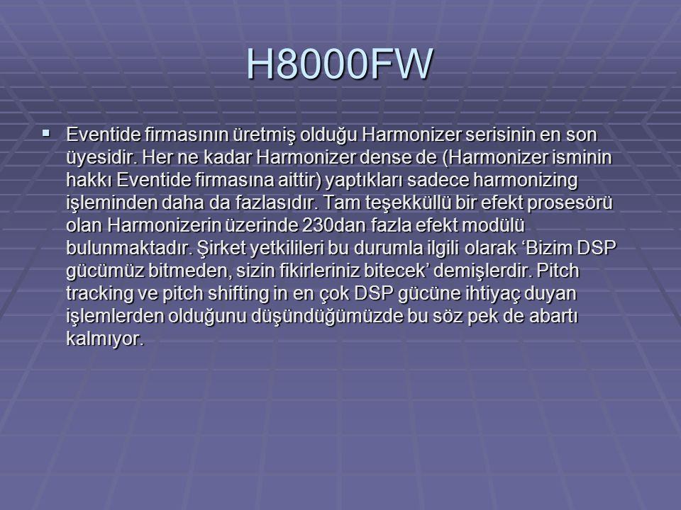 H8000FW  Eventide firmasının üretmiş olduğu Harmonizer serisinin en son üyesidir. Her ne kadar Harmonizer dense de (Harmonizer isminin hakkı Eventide