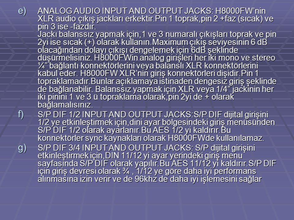 e) ANALOG AUDIO INPUT AND OUTPUT JACKS: H8000FW'nin XLR audio çıkış jackları erkektir.Pin 1 toprak,pin 2 +faz (sıcak) ve pin 3 ise -fazdır.