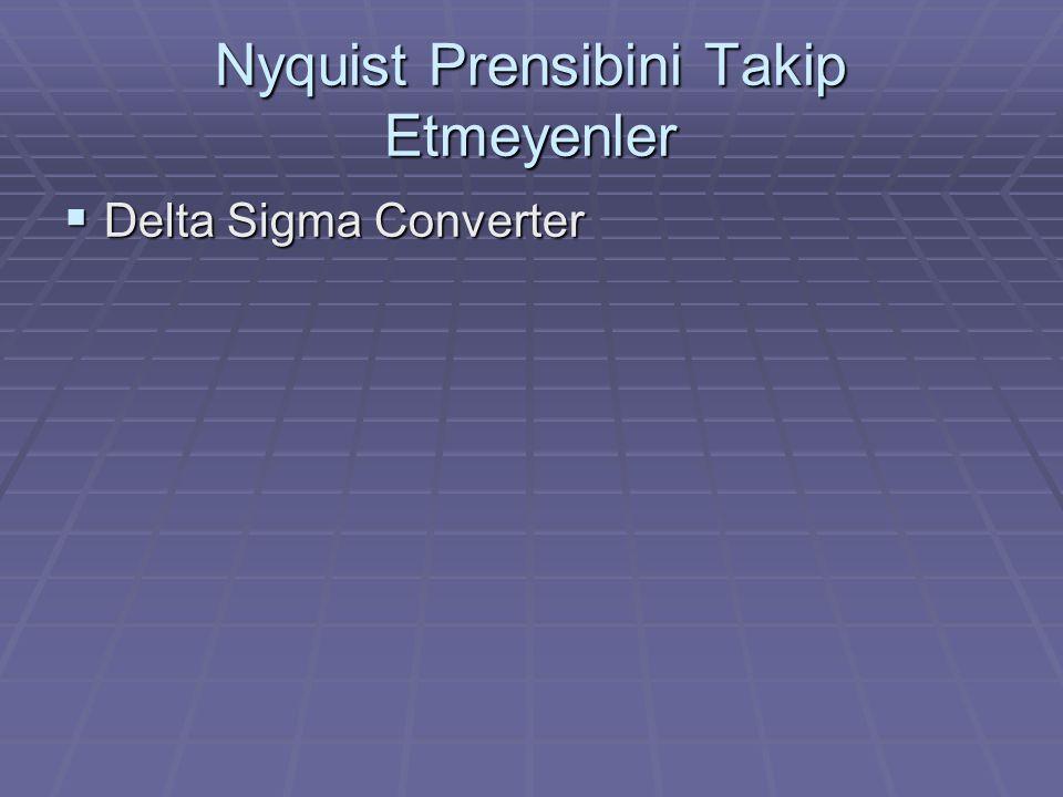 Nyquist Prensibini Takip Etmeyenler  Delta Sigma Converter