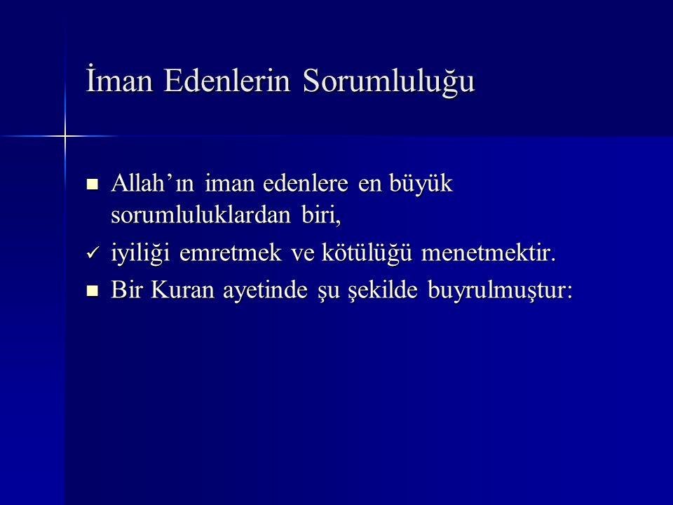 İman Edenlerin Sorumluluğu Allah'ın iman edenlere en büyük sorumluluklardan biri, Allah'ın iman edenlere en büyük sorumluluklardan biri, iyiliği emret
