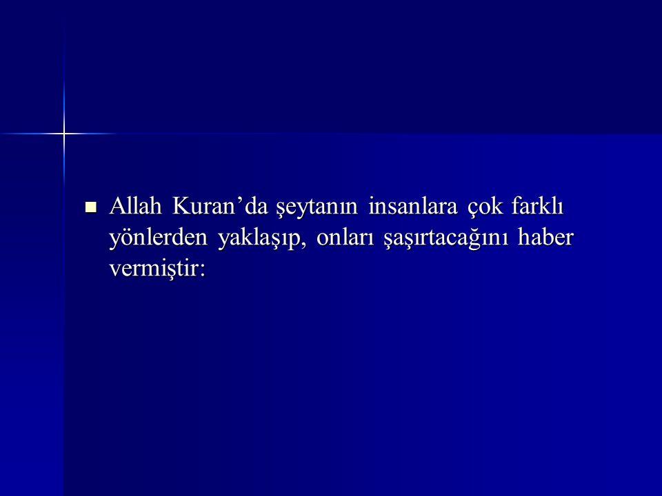 Allah Kuran'da şeytanın insanlara çok farklı yönlerden yaklaşıp, onları şaşırtacağını haber vermiştir: Allah Kuran'da şeytanın insanlara çok farklı yö