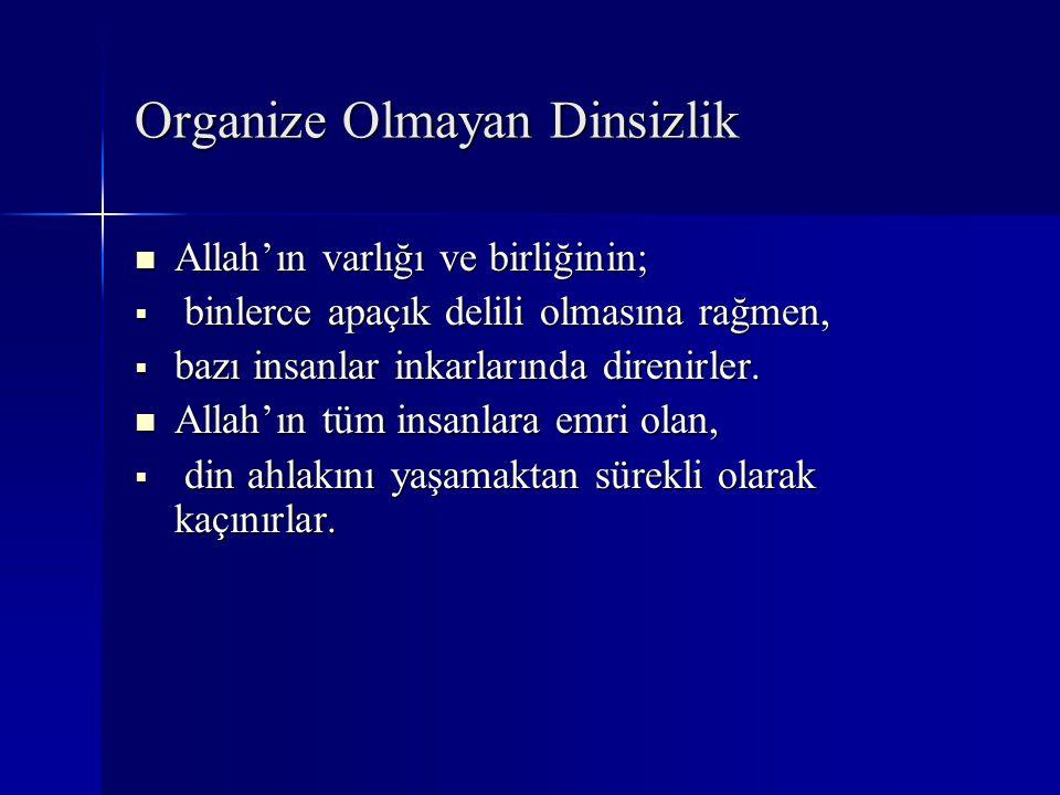 Organize Olmayan Dinsizlik Allah'ın varlığı ve birliğinin; Allah'ın varlığı ve birliğinin;  binlerce apaçık delili olmasına rağmen,  bazı insanlar i