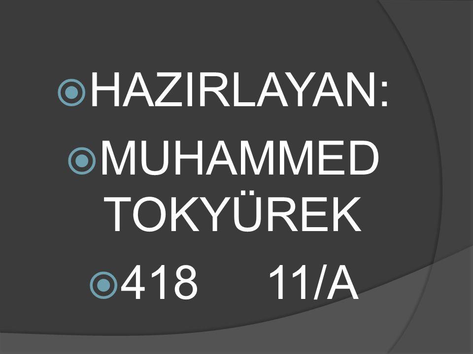  HAZIRLAYAN:  MUHAMMED TOKYÜREK  418 11/A