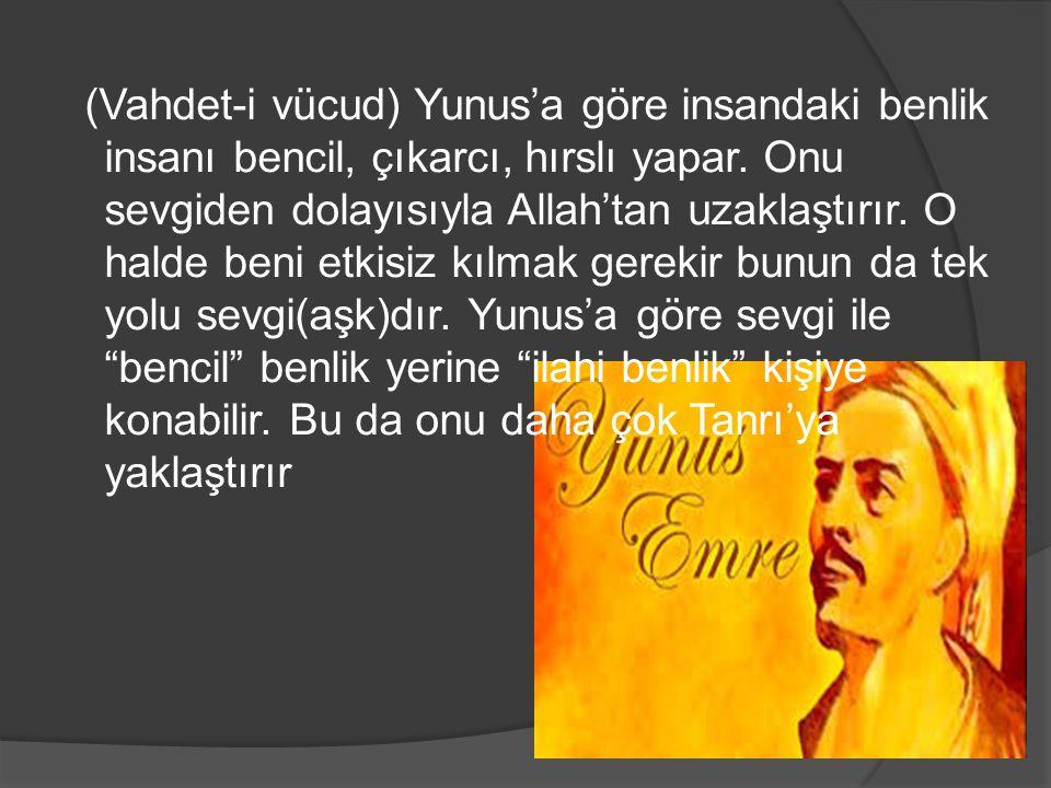 HACI BEKTAŞ VELİ  : Türk mutasavvıflarından olan Hacı Bektaş'ın benimsediği felsefi öğreti vahdet-i vücuddur.