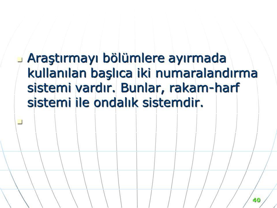 Araştırmayı bölümlere ayırmada kullanılan başlıca iki numaralandırma sistemi vardır.