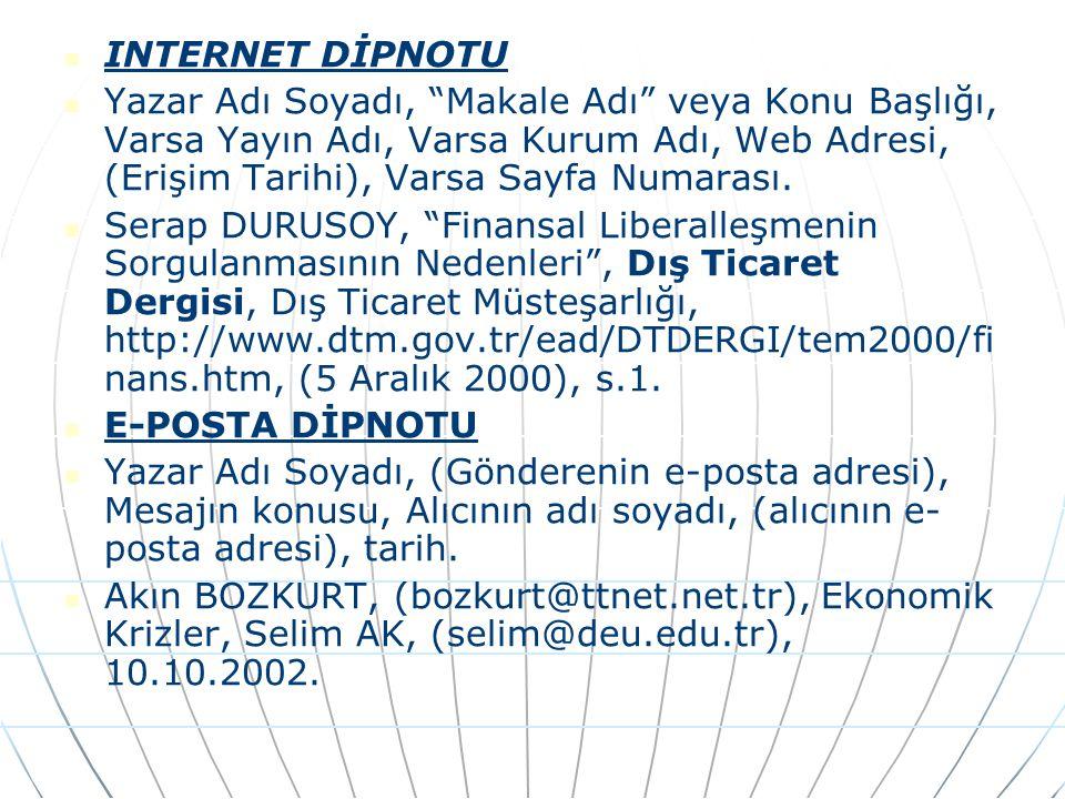 INTERNET DİPNOTU Yazar Adı Soyadı, Makale Adı veya Konu Başlığı, Varsa Yayın Adı, Varsa Kurum Adı, Web Adresi, (Erişim Tarihi), Varsa Sayfa Numarası.
