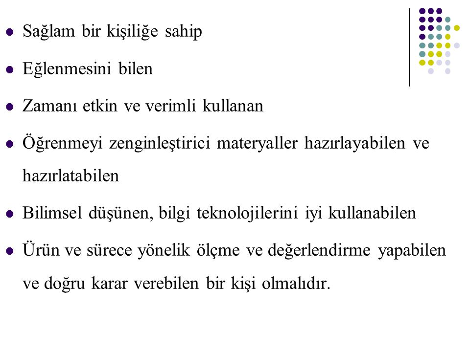 Öğretmen Nitelikleri, Yıldırım & Özden (1998) tarafından aşağıdaki şekilde tanımlanmıştır : 1.