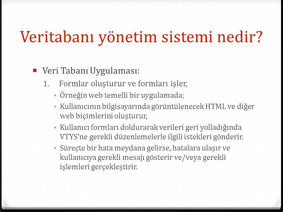 Veritabanı yönetim sistemi nedir?  Veri Tabanı Uygulaması: 1. Formlar oluşturur ve formları işler, ▪ Örneğin web temelli bir uygulamada; ▪ Kullanıcın