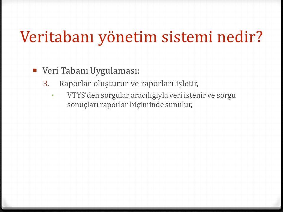 Veritabanı yönetim sistemi nedir?  Veri Tabanı Uygulaması: 3. Raporlar oluşturur ve raporları işletir, ▪ VTYS'den sorgular aracılığıyla veri istenir