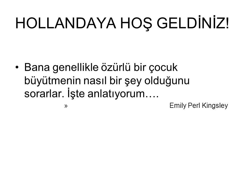HOLLANDAYA HOŞ GELDİNİZ! Bana genellikle özürlü bir çocuk büyütmenin nasıl bir şey olduğunu sorarlar. İşte anlatıyorum…. » Emily Perl Kingsley