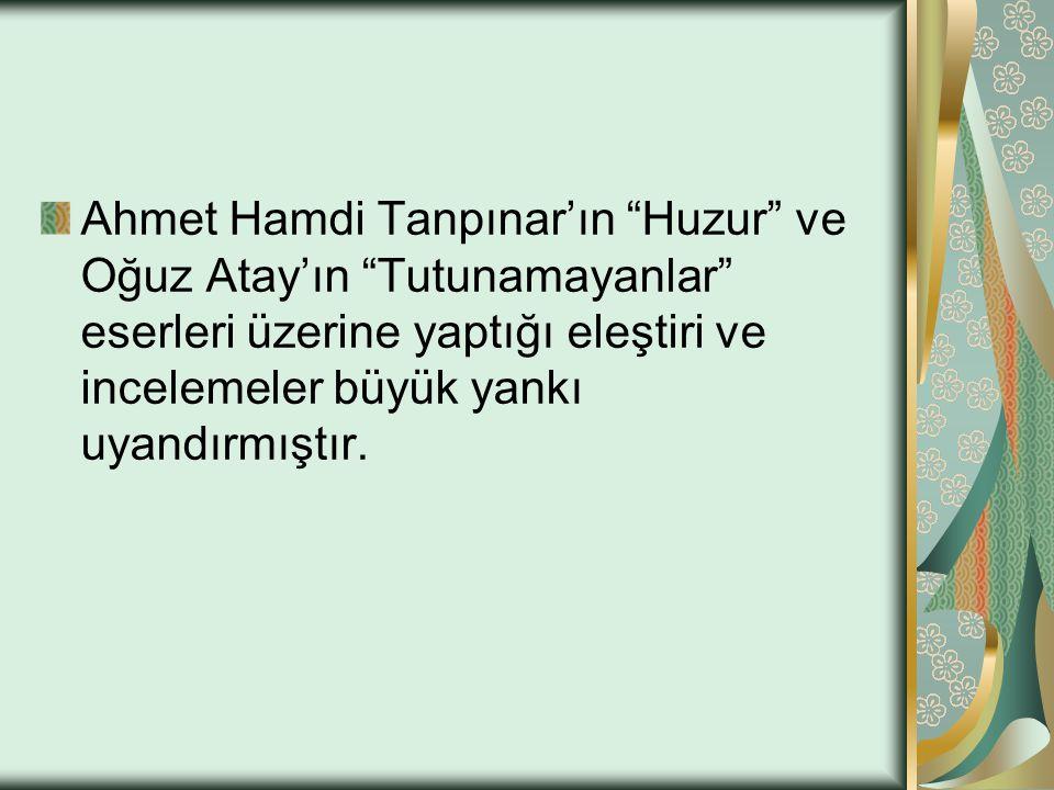 """Ahmet Hamdi Tanpınar'ın """"Huzur"""" ve Oğuz Atay'ın """"Tutunamayanlar"""" eserleri üzerine yaptığı eleştiri ve incelemeler büyük yankı uyandırmıştır."""