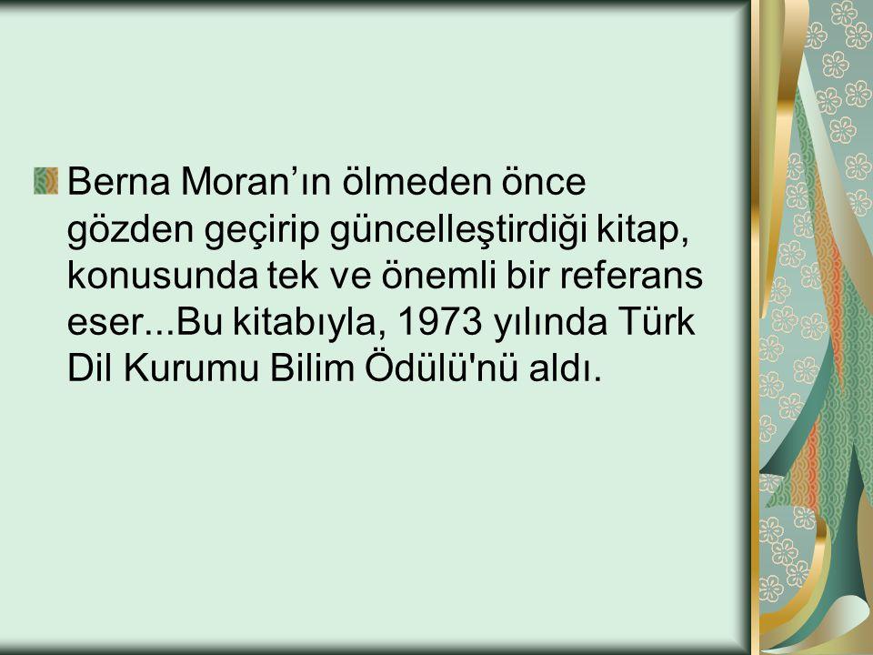 Berna Moran'ın ölmeden önce gözden geçirip güncelleştirdiği kitap, konusunda tek ve önemli bir referans eser...Bu kitabıyla, 1973 yılında Türk Dil Kur