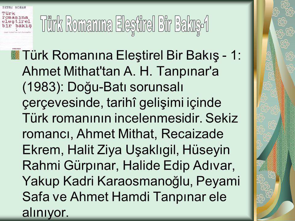 Türk Romanına Eleştirel Bir Bakış - 1: Ahmet Mithat'tan A. H. Tanpınar'a (1983): Doğu-Batı sorunsalı çerçevesinde, tarihî gelişimi içinde Türk romanın