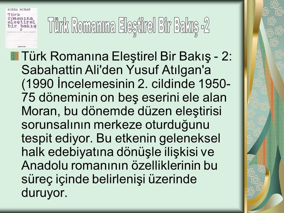 Türk Romanına Eleştirel Bir Bakış - 2: Sabahattin Ali'den Yusuf Atılgan'a (1990 İncelemesinin 2. cildinde 1950- 75 döneminin on beş eserini ele alan M