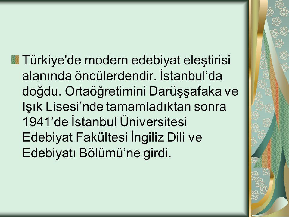 Türkiye'de modern edebiyat eleştirisi alanında öncülerdendir. İstanbul'da doğdu. Ortaöğretimini Darüşşafaka ve Işık Lisesi'nde tamamladıktan sonra 194