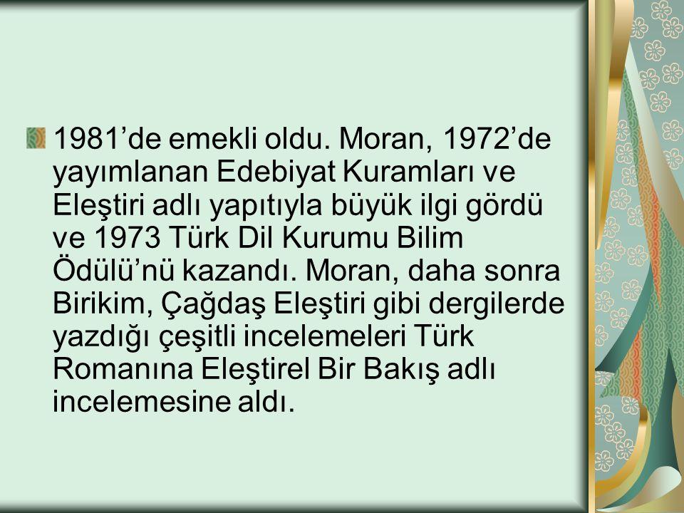 1981'de emekli oldu. Moran, 1972'de yayımlanan Edebiyat Kuramları ve Eleştiri adlı yapıtıyla büyük ilgi gördü ve 1973 Türk Dil Kurumu Bilim Ödülü'nü k