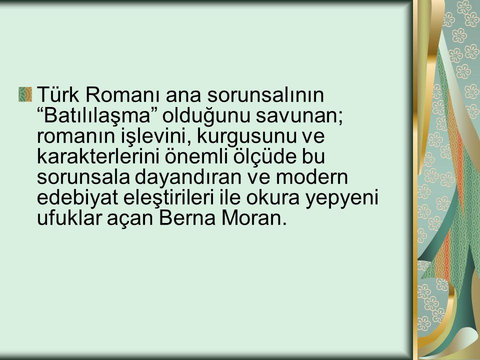 """Türk Romanı ana sorunsalının """"Batılılaşma"""" olduğunu savunan; romanın işlevini, kurgusunu ve karakterlerini önemli ölçüde bu sorunsala dayandıran ve mo"""