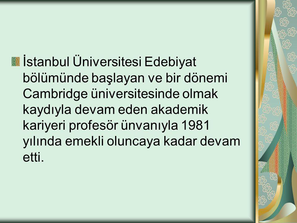 İstanbul Üniversitesi Edebiyat bölümünde başlayan ve bir dönemi Cambridge üniversitesinde olmak kaydıyla devam eden akademik kariyeri profesör ünvanıy
