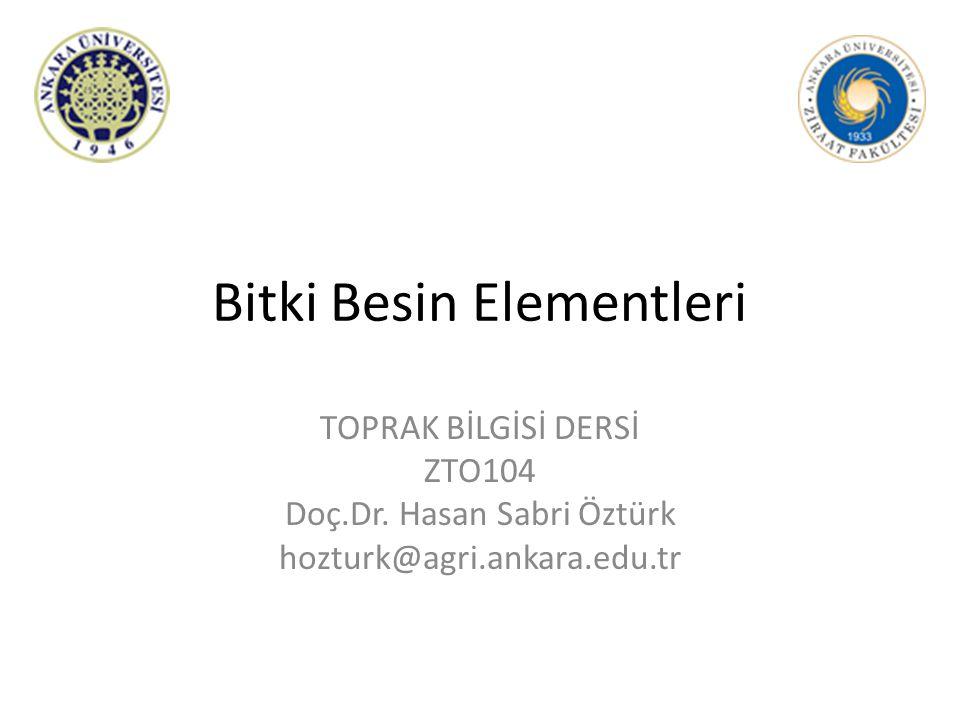 Bitki Besin Elementleri TOPRAK BİLGİSİ DERSİ ZTO104 Doç.Dr. Hasan Sabri Öztürk hozturk@agri.ankara.edu.tr