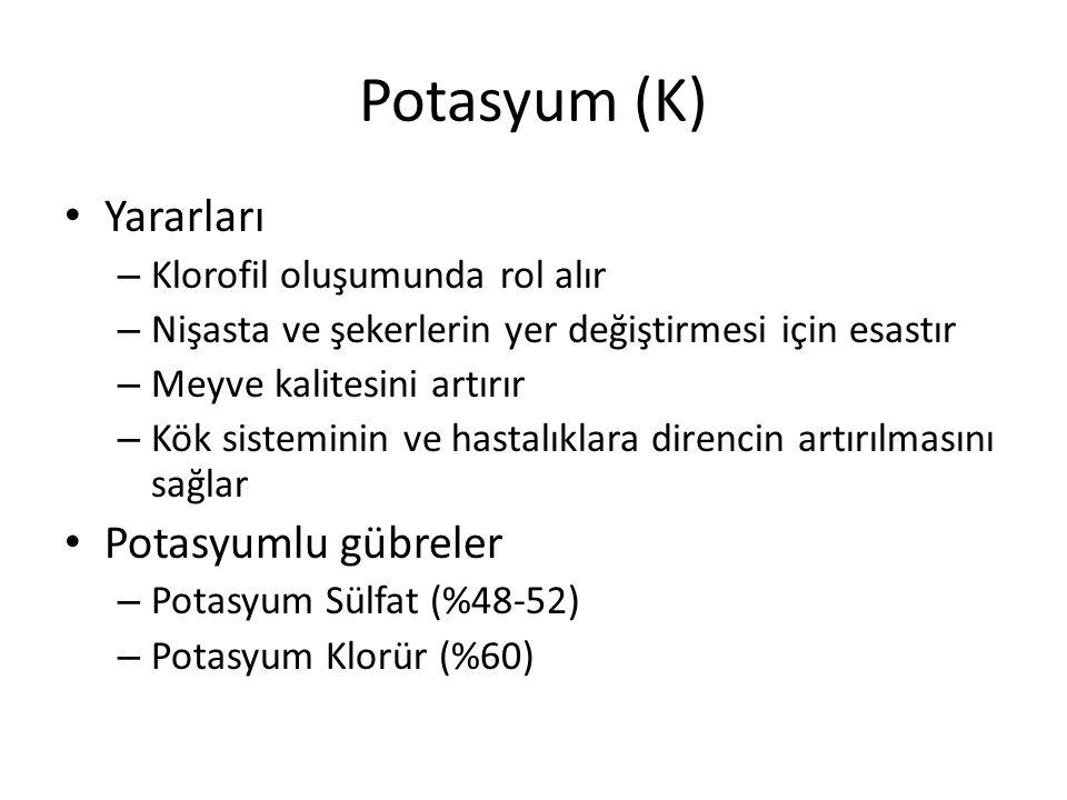 Potasyum (K) Yararları – Klorofil oluşumunda rol alır – Nişasta ve şekerlerin yer değiştirmesi için esastır – Meyve kalitesini artırır – Kök sisteminin ve hastalıklara direncin artırılmasını sağlar Potasyumlu gübreler – Potasyum Sülfat (%48-52) – Potasyum Klorür (%60)