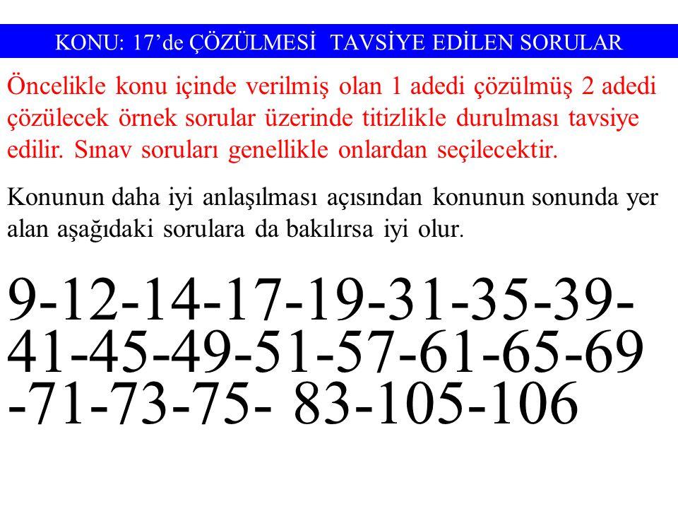 KONU: 17'de ÇÖZÜLMESİ TAVSİYE EDİLEN SORULAR Öncelikle konu içinde verilmiş olan 1 adedi çözülmüş 2 adedi çözülecek örnek sorular üzerinde titizlikle