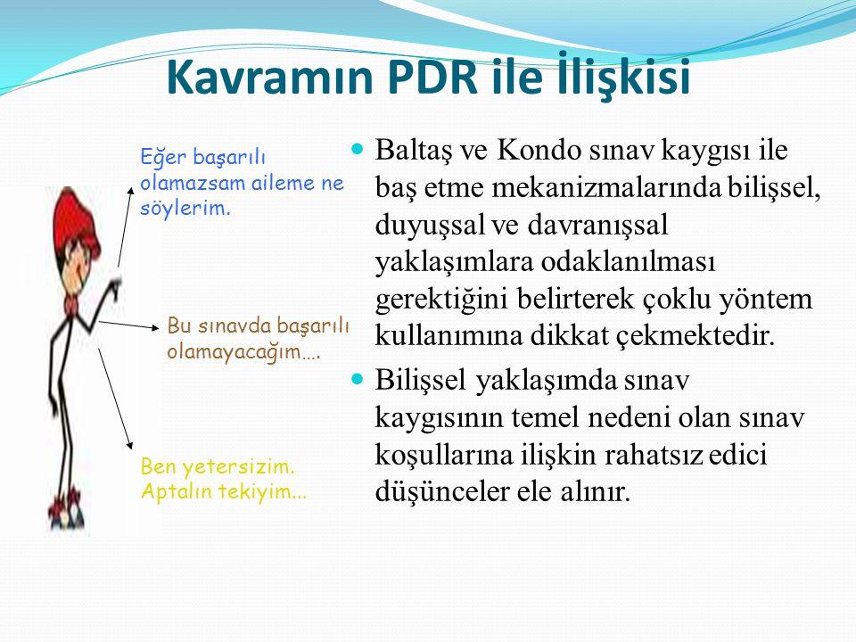 Kavramın PDR ile İlişkisi Baltaş ve Kondo sınav kaygısı ile baş etme mekanizmalarında bilişsel, duyuşsal ve davranışsal yaklaşımlara odaklanılması ger
