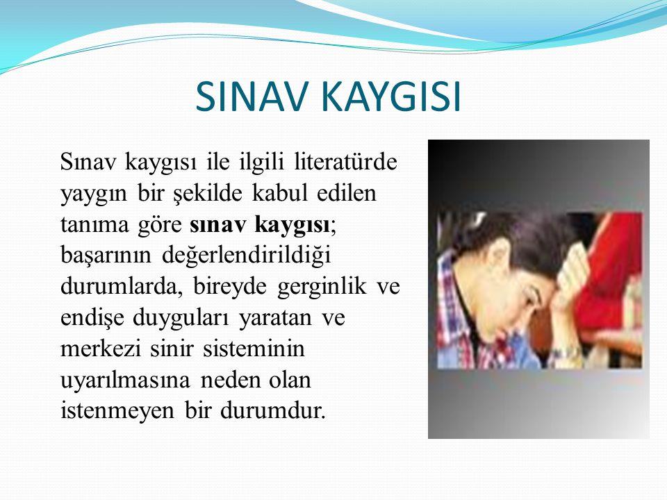 SINAV KAYGISI Sınav kaygısı ile ilgili literatürde yaygın bir şekilde kabul edilen tanıma göre sınav kaygısı; başarının değerlendirildiği durumlarda,