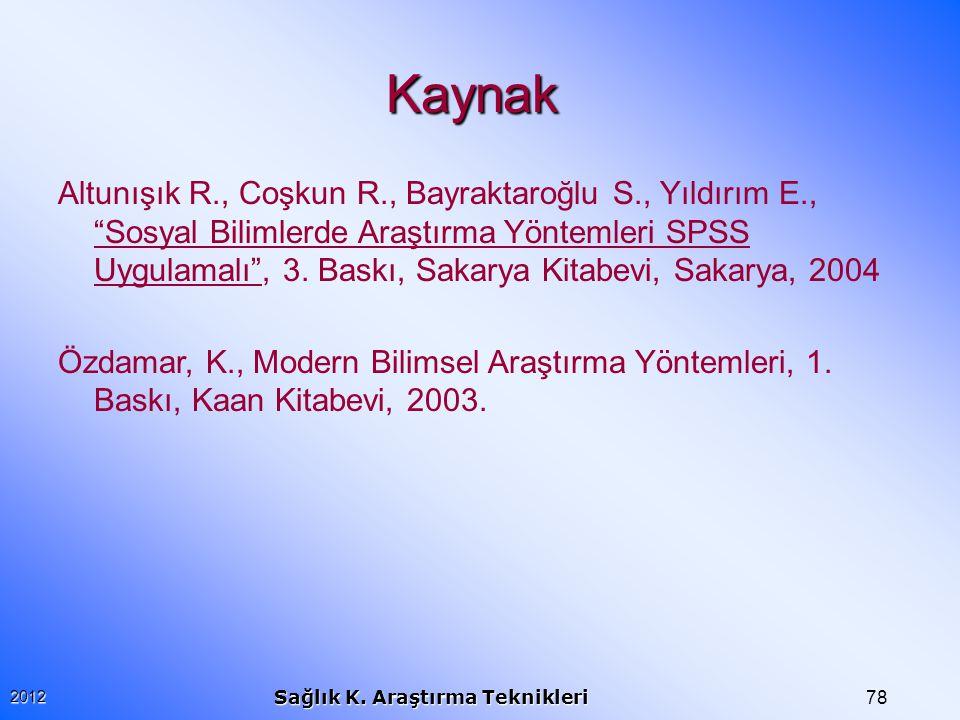 """782012 Sağlık K. Araştırma Teknikleri Kaynak Altunışık R., Coşkun R., Bayraktaroğlu S., Yıldırım E., """"Sosyal Bilimlerde Araştırma Yöntemleri SPSS Uygu"""