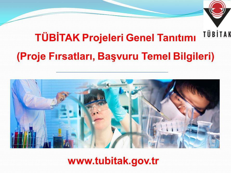 TÜBİTAK Projeleri Genel Tanıtımı (Proje Fırsatları, Başvuru Temel Bilgileri) www.tubitak.gov.tr