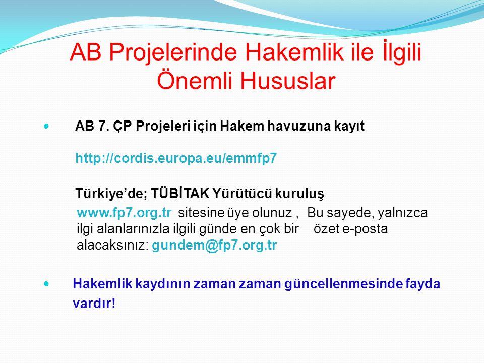 AB Projelerinde Hakemlik ile İlgili Önemli Hususlar AB 7. ÇP Projeleri için Hakem havuzuna kayıt http://cordis.europa.eu/emmfp7 Türkiye'de; TÜBİTAK Yü