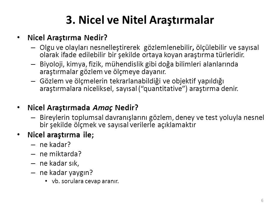3. Nicel ve Nitel Araştırmalar Nicel Araştırma Nedir? – Olgu ve olayları nesnelleştirerek gözlemlenebilir, ölçülebilir ve sayısal olarak ifade edilebi