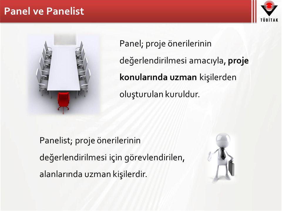 Panel ve Panelist Panel; proje önerilerinin değerlendirilmesi amacıyla, proje konularında uzman kişilerden oluşturulan kuruldur. Panelist; proje öneri