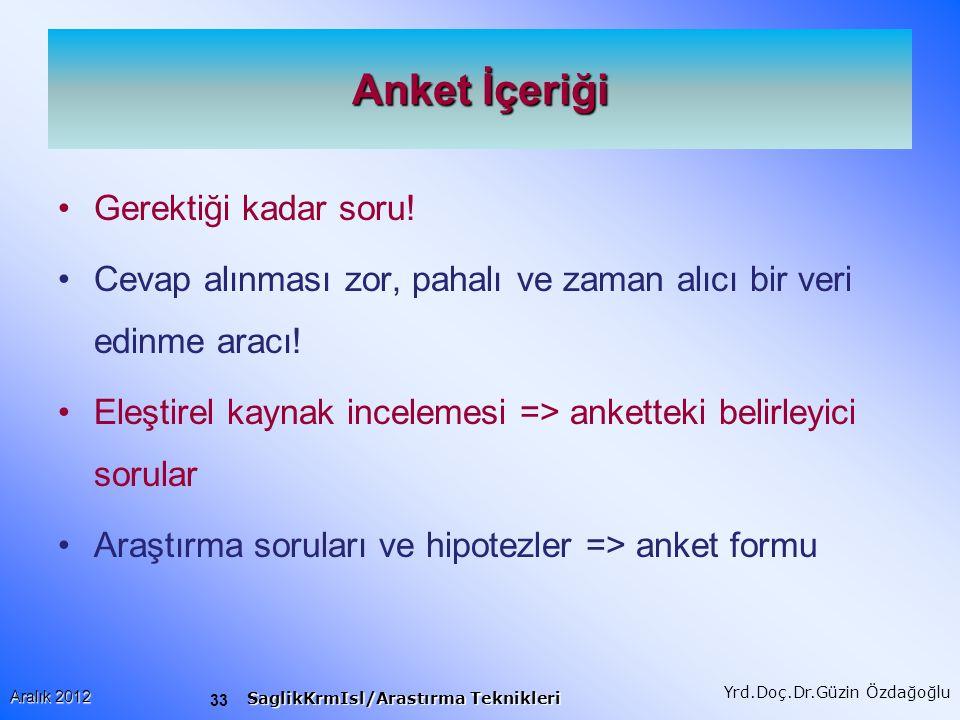 33 Aralık 2012 SaglikKrmIsl/Arastırma Teknikleri Yrd.Doç.Dr.Güzin Özdağoğlu Anket İçeriği Gerektiği kadar soru.