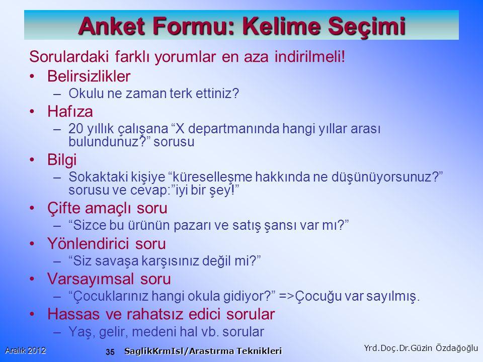 35 Aralık 2012 SaglikKrmIsl/Arastırma Teknikleri Yrd.Doç.Dr.Güzin Özdağoğlu Anket Formu: Kelime Seçimi Sorulardaki farklı yorumlar en aza indirilmeli.