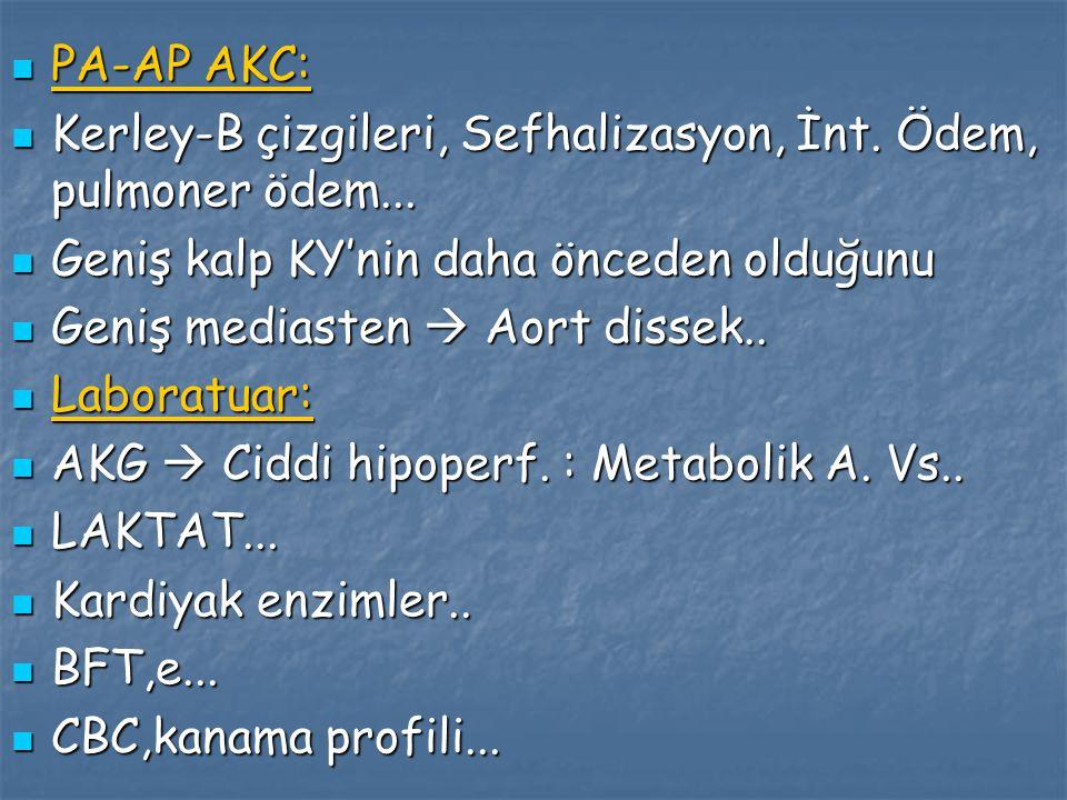 PA-AP AKC: PA-AP AKC: Kerley-B çizgileri, Sefhalizasyon, İnt. Ödem, pulmoner ödem... Kerley-B çizgileri, Sefhalizasyon, İnt. Ödem, pulmoner ödem... Ge