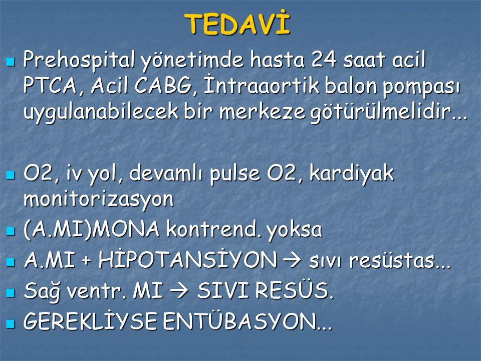 TEDAVİ Prehospital yönetimde hasta 24 saat acil PTCA, Acil CABG, İntraaortik balon pompası uygulanabilecek bir merkeze götürülmelidir... Prehospital y