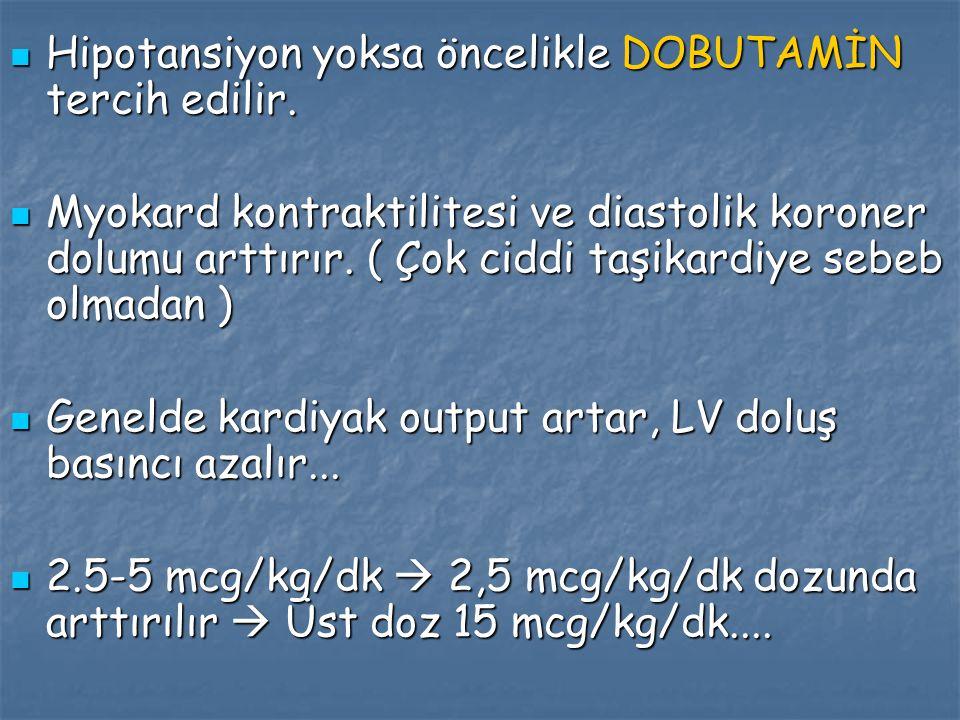 Hipotansiyon yoksa öncelikle DOBUTAMİN tercih edilir. Hipotansiyon yoksa öncelikle DOBUTAMİN tercih edilir. Myokard kontraktilitesi ve diastolik koron