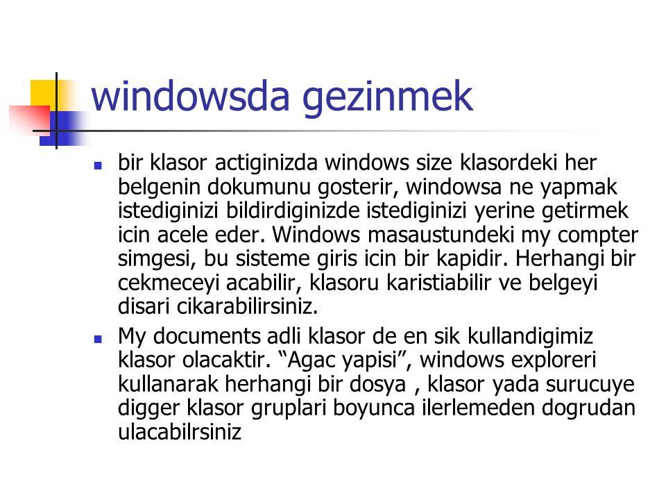 windowsda gezinmek bir klasor actiginizda windows size klasordeki her belgenin dokumunu gosterir, windowsa ne yapmak istediginizi bildirdiginizde istediginizi yerine getirmek icin acele eder.