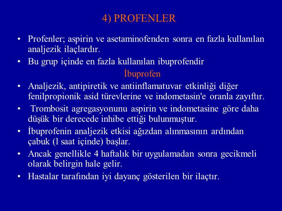 4) PROFENLER Profenler; aspirin ve asetaminofenden sonra en fazla kullanılan analjezik ilaçlardır. Bu grup içinde en fazla kullanılan ibuprofendir İbu