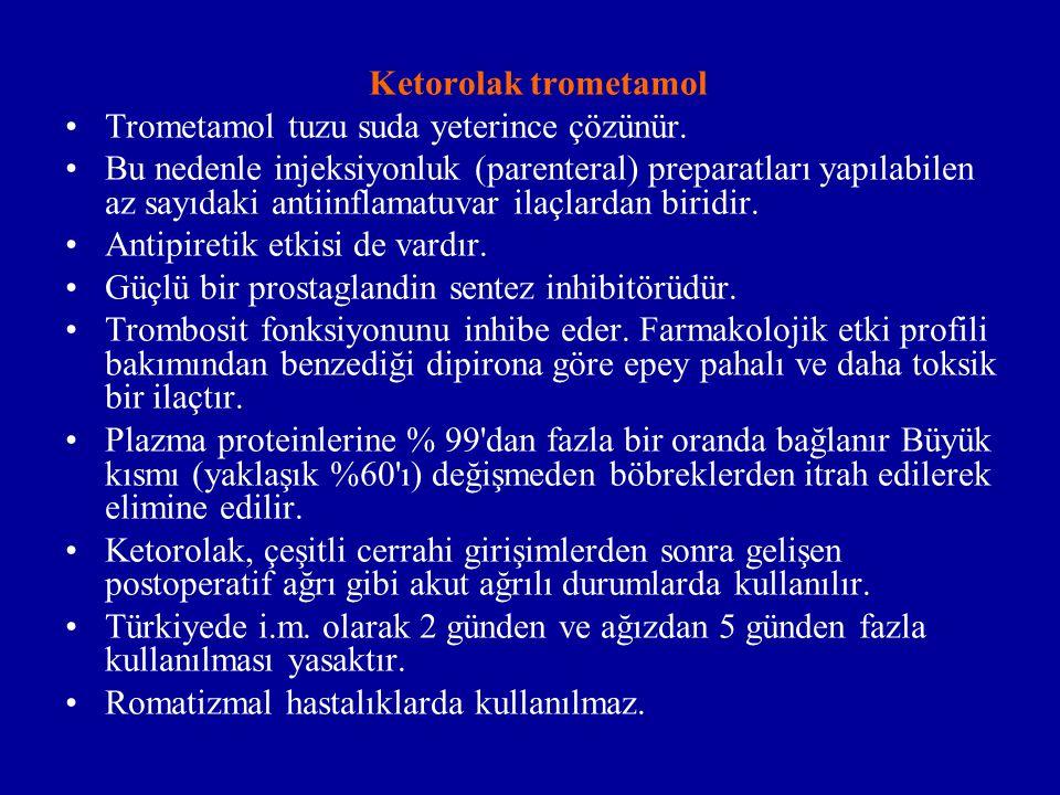 Ketorolak trometamol Trometamol tuzu suda yeterince çözünür. Bu nedenle injeksiyonluk (parenteral) preparatları yapılabilen az sayıdaki antiinflamatuv
