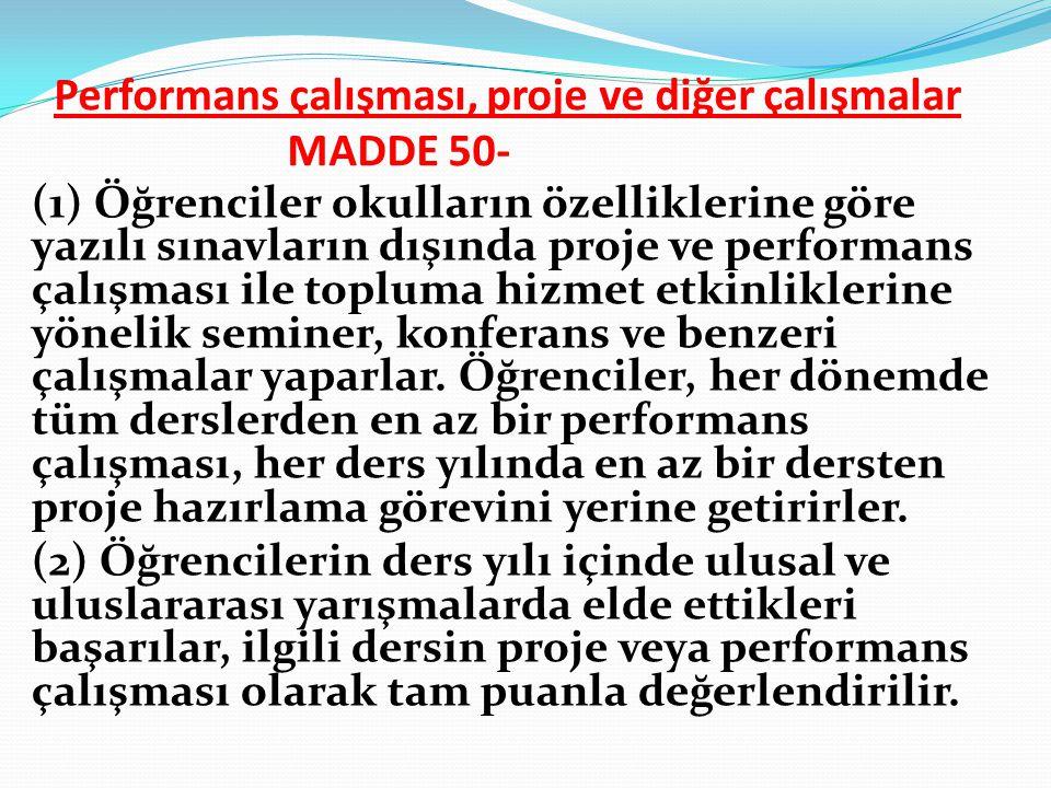 Performans çalışması, proje ve diğer çalışmalar MADDE 50- (1) Öğrenciler okulların özelliklerine göre yazılı sınavların dışında proje ve performans ça
