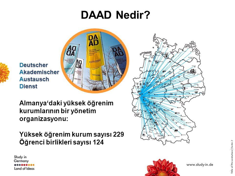 Title of Presentation | Seite 2 DAAD Nedir? Deutscher Akademischer Austausch Dienst Almanya'daki yüksek öğrenim kurumlarının bir yönetim organizasyonu
